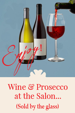 Wine & Prosecco sold by the glass at our salon